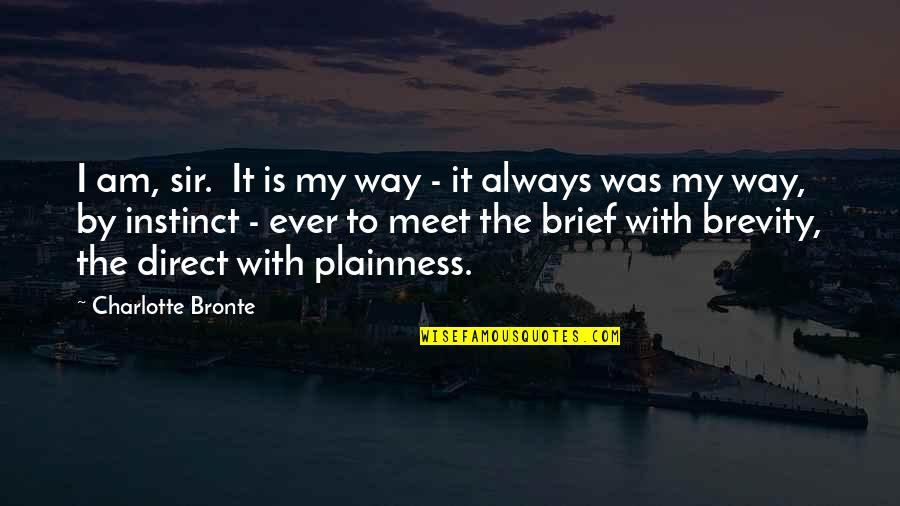 Direct Quotes By Charlotte Bronte: I am, sir. It is my way -