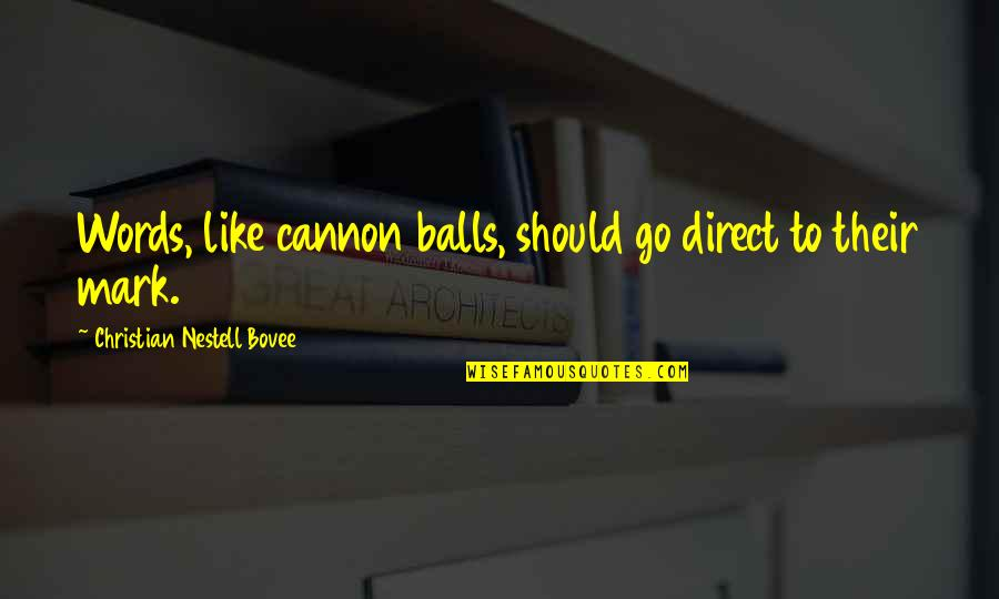 Direct Quotes By Christian Nestell Bovee: Words, like cannon balls, should go direct to
