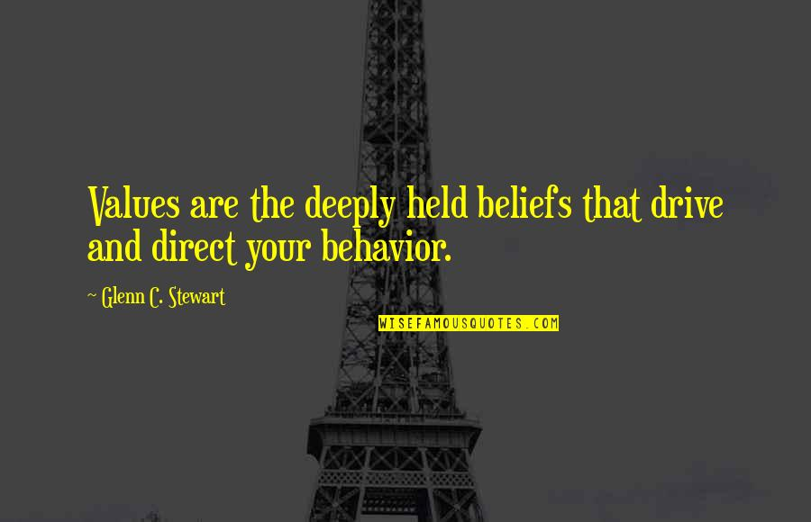 Direct Quotes By Glenn C. Stewart: Values are the deeply held beliefs that drive