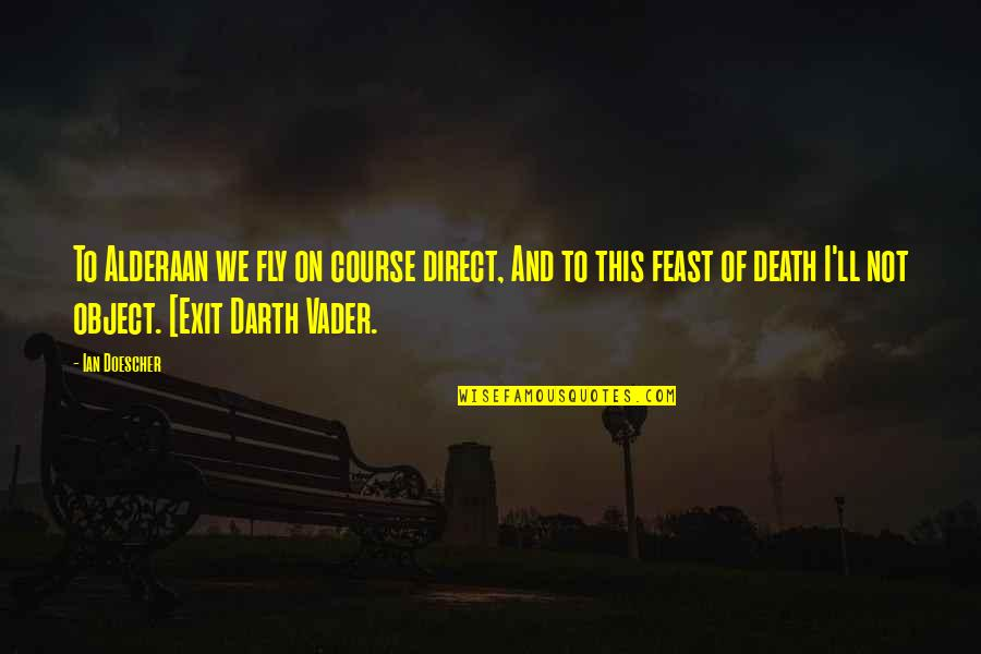 Direct Quotes By Ian Doescher: To Alderaan we fly on course direct, And