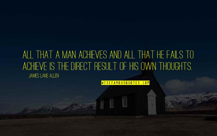 Direct Quotes By James Lane Allen: All that a man achieves and all that