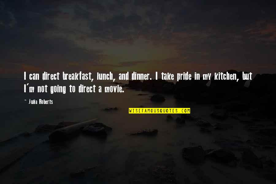 Direct Quotes By Julia Roberts: I can direct breakfast, lunch, and dinner. I
