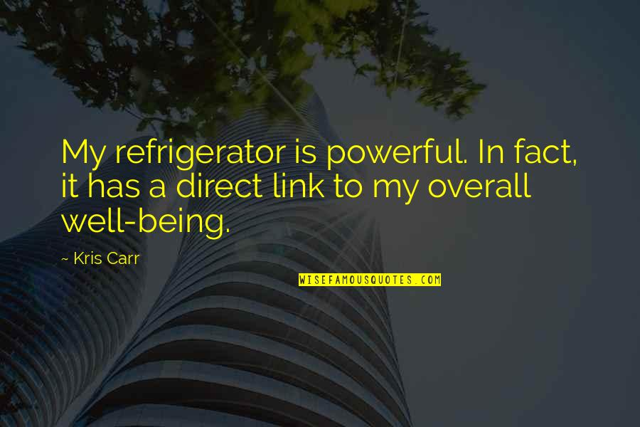 Direct Quotes By Kris Carr: My refrigerator is powerful. In fact, it has