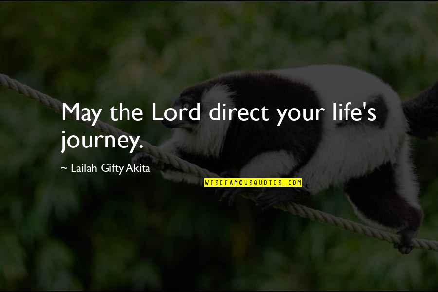 Direct Quotes By Lailah Gifty Akita: May the Lord direct your life's journey.