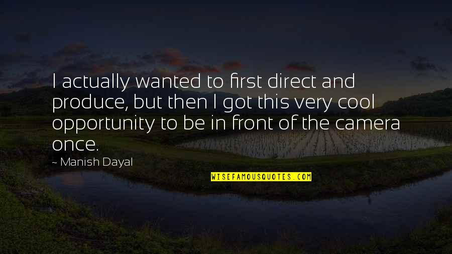 Direct Quotes By Manish Dayal: I actually wanted to first direct and produce,