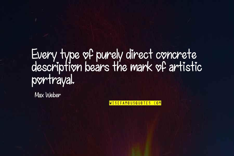 Direct Quotes By Max Weber: Every type of purely direct concrete description bears