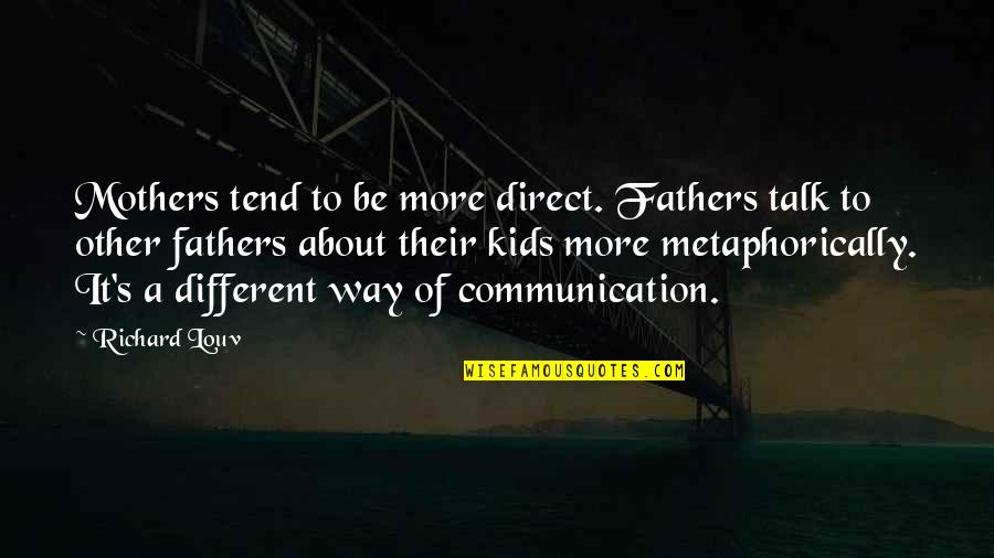 Direct Quotes By Richard Louv: Mothers tend to be more direct. Fathers talk