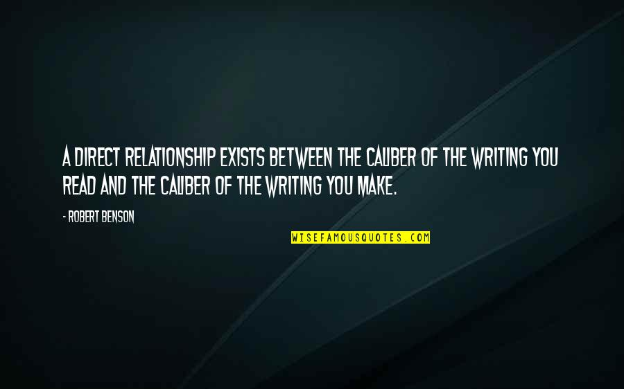 Direct Quotes By Robert Benson: A direct relationship exists between the caliber of