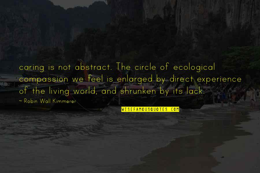 Direct Quotes By Robin Wall Kimmerer: caring is not abstract. The circle of ecological