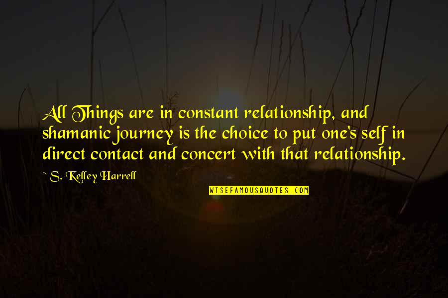 Direct Quotes By S. Kelley Harrell: All Things are in constant relationship, and shamanic