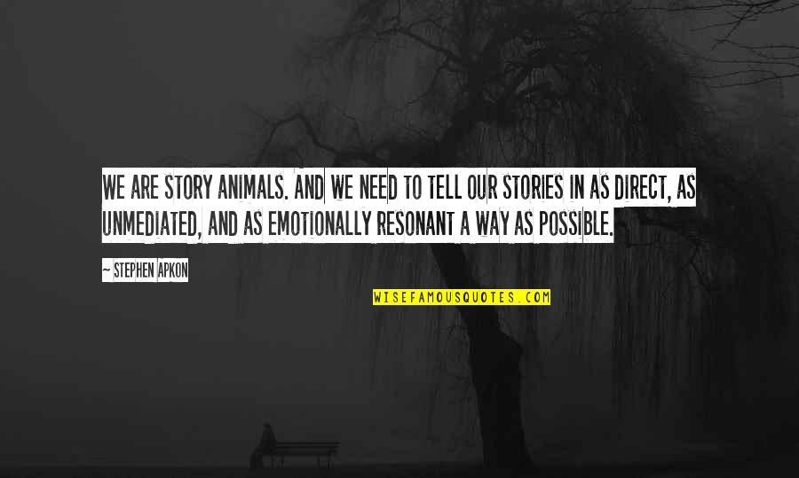 Direct Quotes By Stephen Apkon: We are story animals. And we need to