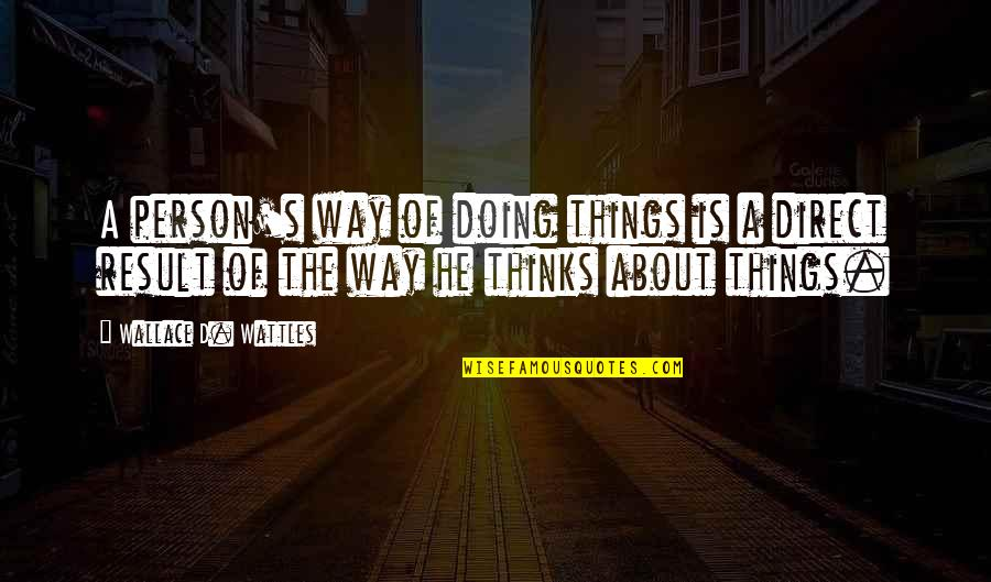 Direct Quotes By Wallace D. Wattles: A person's way of doing things is a