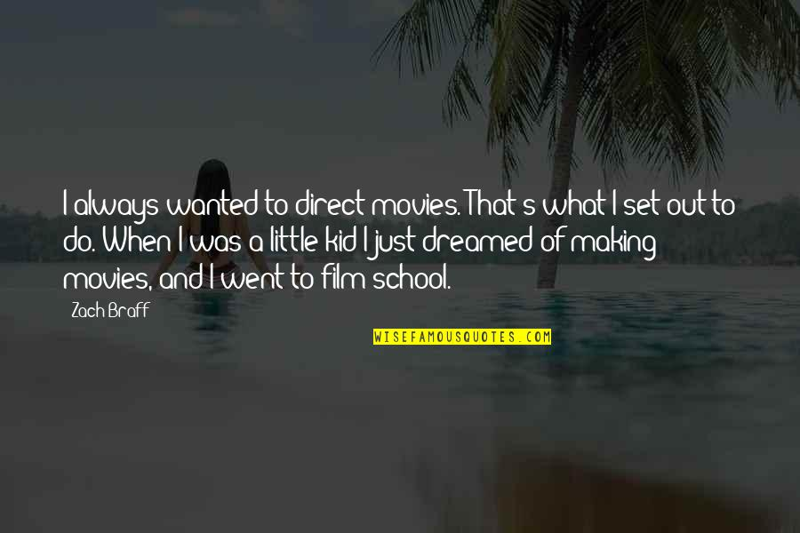 Direct Quotes By Zach Braff: I always wanted to direct movies. That's what