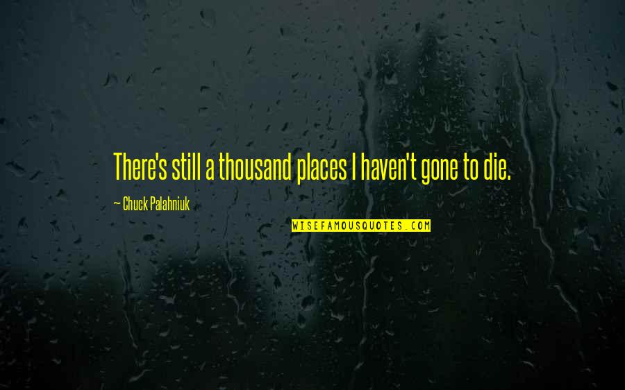 Direction And Speed Quotes By Chuck Palahniuk: There's still a thousand places I haven't gone