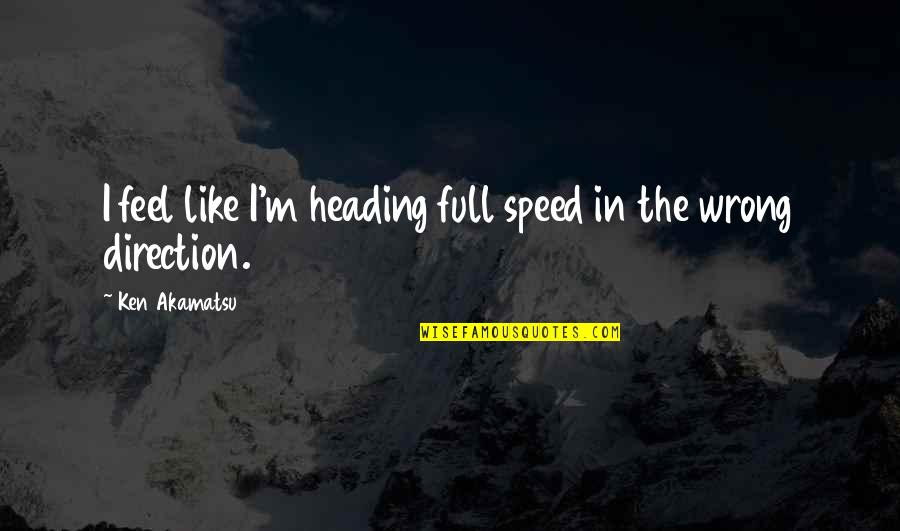 Direction And Speed Quotes By Ken Akamatsu: I feel like I'm heading full speed in