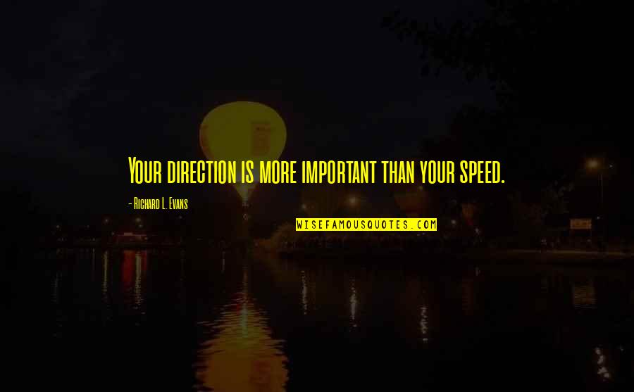 Direction And Speed Quotes By Richard L. Evans: Your direction is more important than your speed.