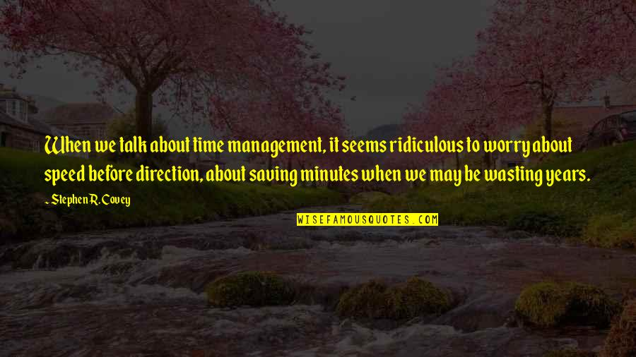Direction And Speed Quotes By Stephen R. Covey: When we talk about time management, it seems
