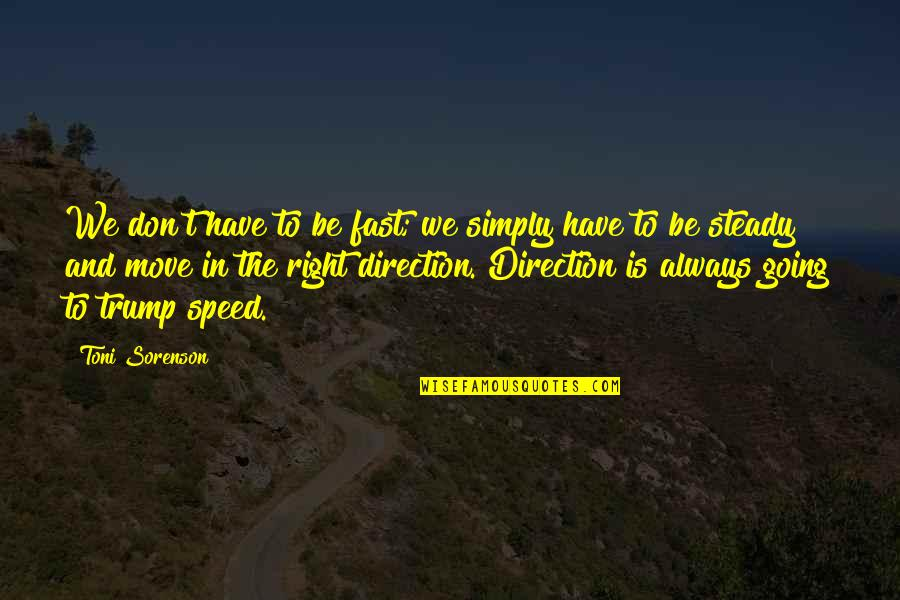 Direction And Speed Quotes By Toni Sorenson: We don't have to be fast; we simply