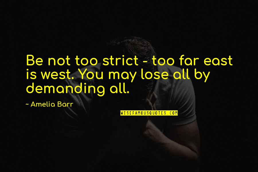 Dirt Track Racing Funny Quotes By Amelia Barr: Be not too strict - too far east