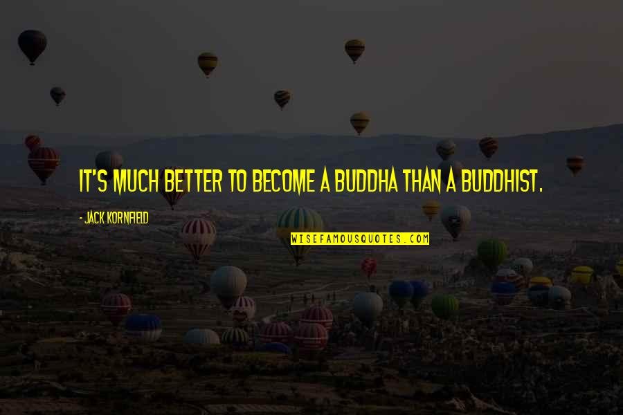 Dirt Track Racing Funny Quotes By Jack Kornfield: It's much better to become a Buddha than