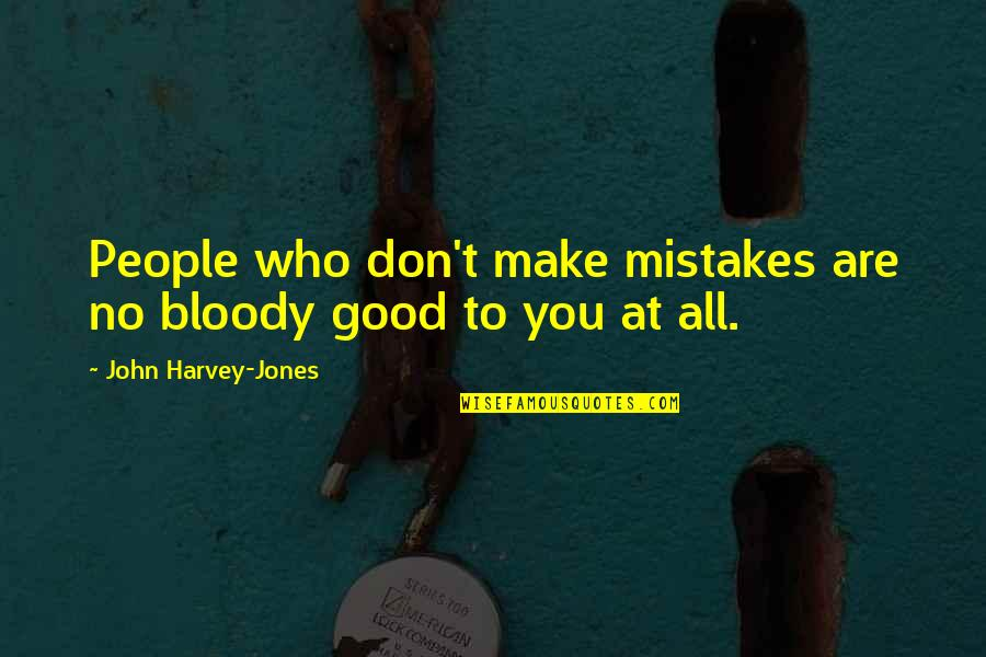 Dirt Track Racing Funny Quotes By John Harvey-Jones: People who don't make mistakes are no bloody