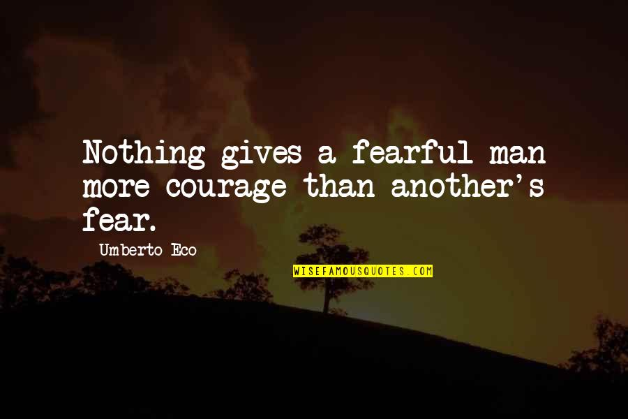 Dirt Track Racing Funny Quotes By Umberto Eco: Nothing gives a fearful man more courage than