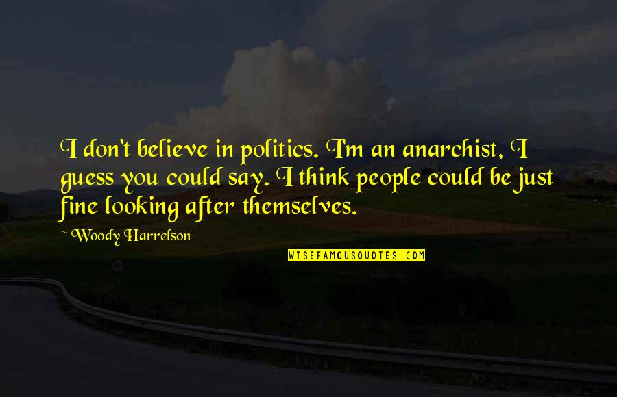 Dirt Track Racing Funny Quotes By Woody Harrelson: I don't believe in politics. I'm an anarchist,