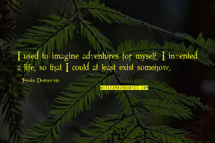 Dirt Track Spoiler Quotes By Fyodor Dostoyevsky: I used to imagine adventures for myself, I