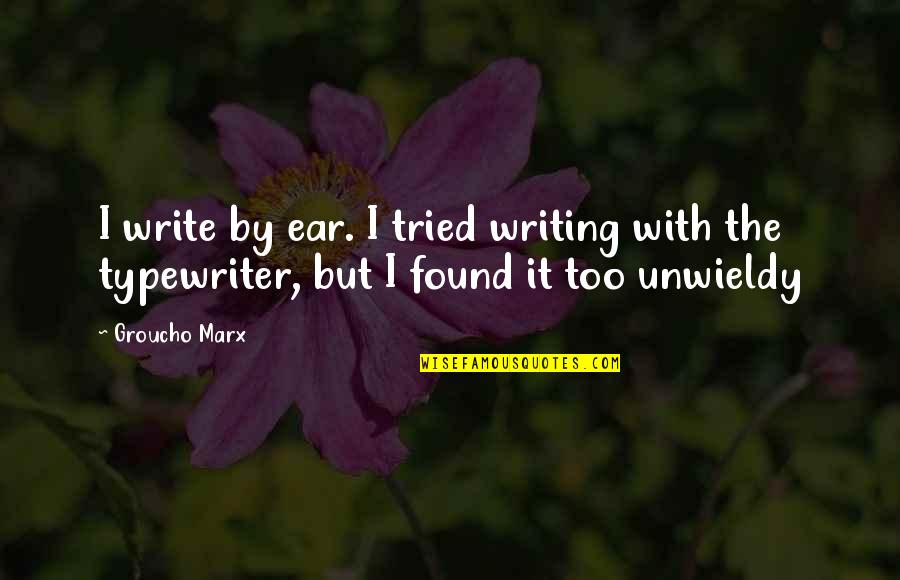 Dirt Track Spoiler Quotes By Groucho Marx: I write by ear. I tried writing with