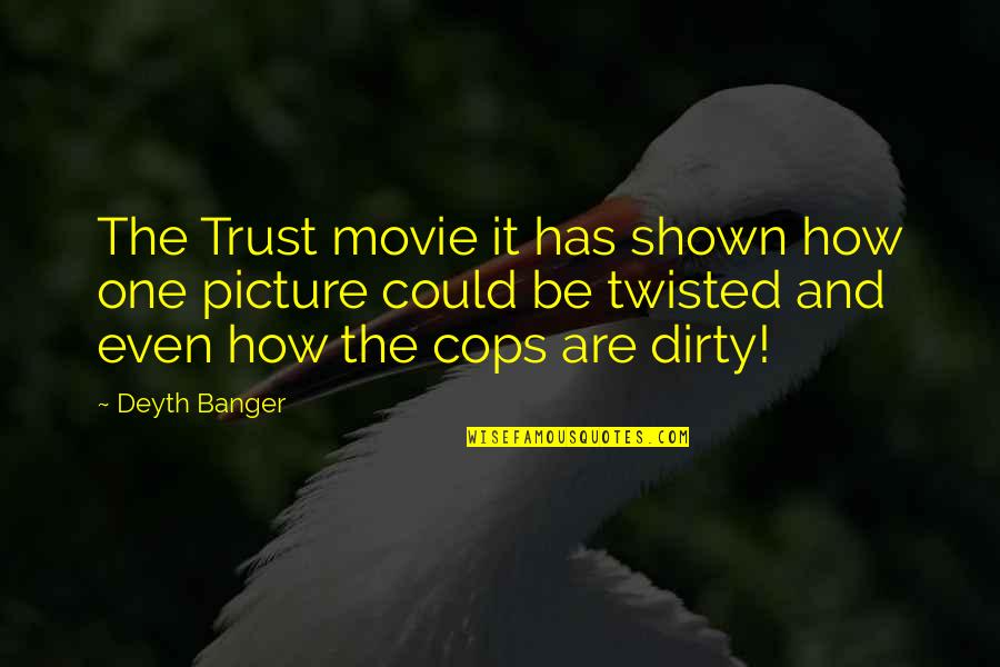 Dirty Cops Quotes By Deyth Banger: The Trust movie it has shown how one
