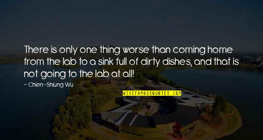 Dirty Dishes Quotes By Chien-Shiung Wu: There is only one thing worse than coming