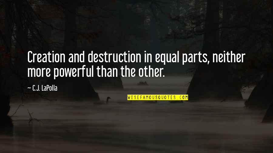 Dirty Paws Quotes By C.J. LaPolla: Creation and destruction in equal parts, neither more