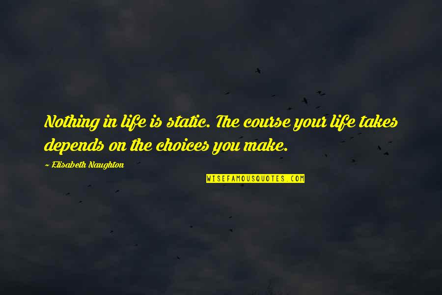 Dirty Paws Quotes By Elisabeth Naughton: Nothing in life is static. The course your