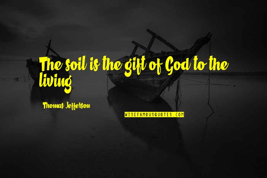 Dirty Paws Quotes By Thomas Jefferson: The soil is the gift of God to