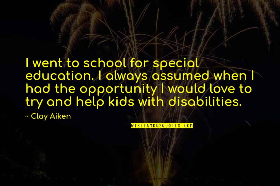 Disabilities And Education Quotes By Clay Aiken: I went to school for special education. I