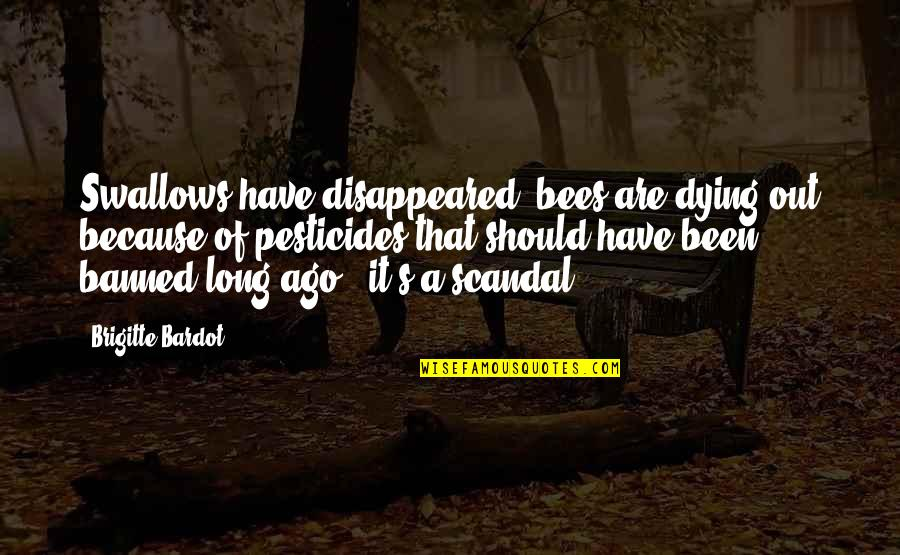 Disappeared Quotes By Brigitte Bardot: Swallows have disappeared, bees are dying out because