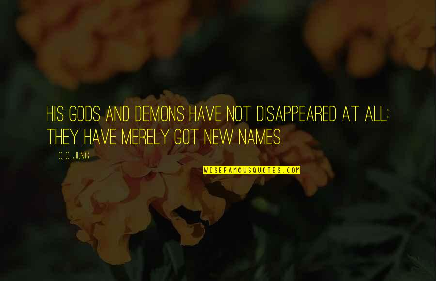 Disappeared Quotes By C. G. Jung: His gods and demons have not disappeared at