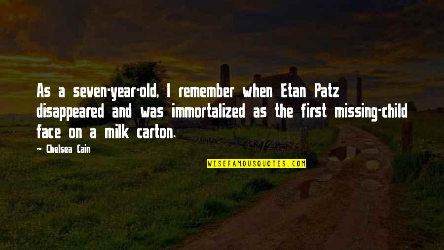 Disappeared Quotes By Chelsea Cain: As a seven-year-old, I remember when Etan Patz