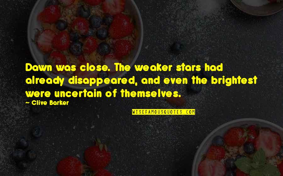 Disappeared Quotes By Clive Barker: Dawn was close. The weaker stars had already