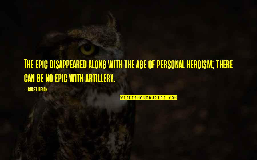 Disappeared Quotes By Ernest Renan: The epic disappeared along with the age of