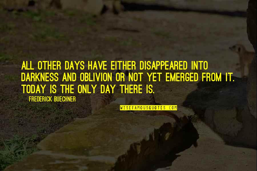 Disappeared Quotes By Frederick Buechner: All other days have either disappeared into darkness
