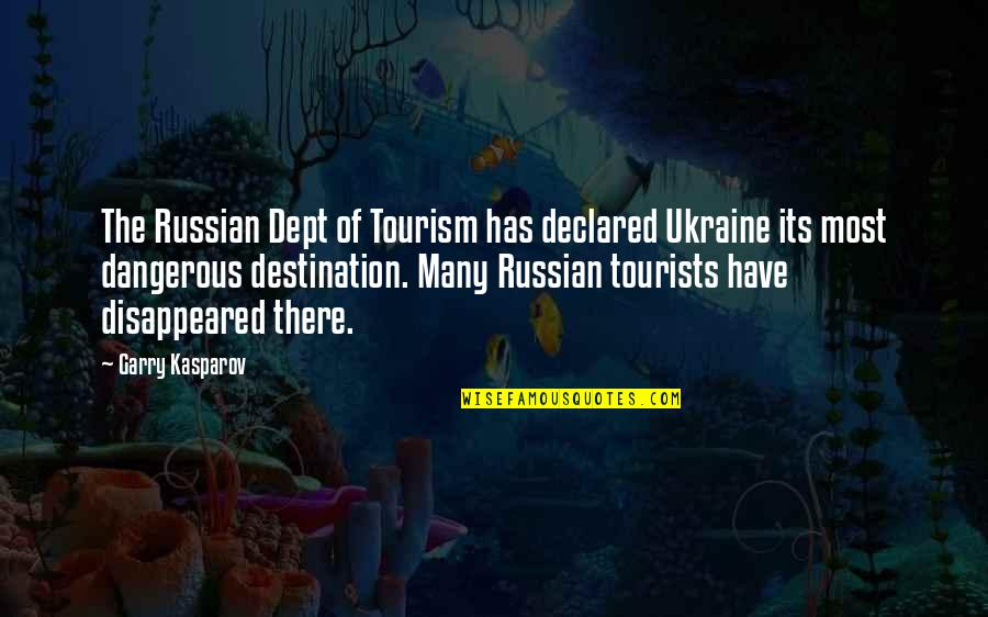 Disappeared Quotes By Garry Kasparov: The Russian Dept of Tourism has declared Ukraine