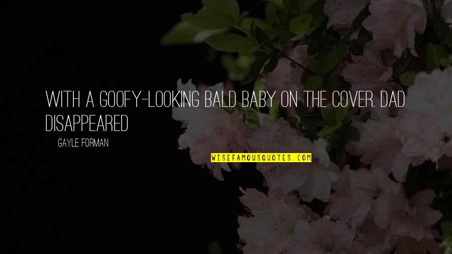 Disappeared Quotes By Gayle Forman: with a goofy-looking bald baby on the cover.