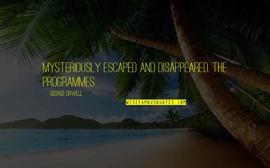 Disappeared Quotes By George Orwell: Mysteriously escaped and disappeared. The programmes