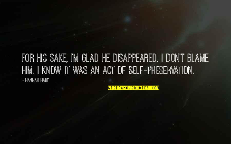 Disappeared Quotes By Hannah Hart: For his sake, I'm glad he disappeared. I