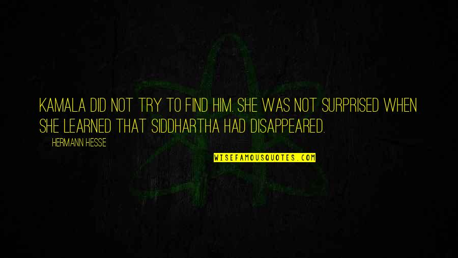 Disappeared Quotes By Hermann Hesse: Kamala did not try to find him. She