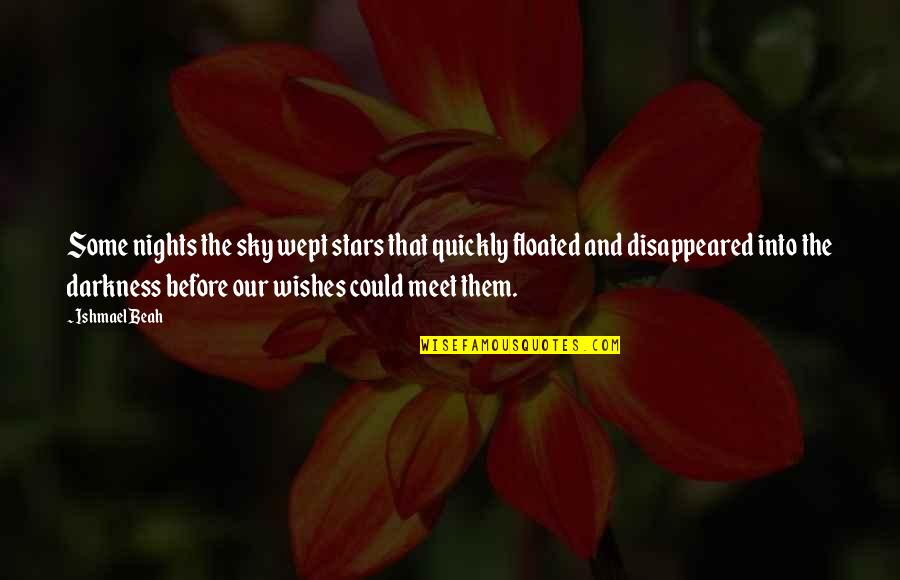 Disappeared Quotes By Ishmael Beah: Some nights the sky wept stars that quickly