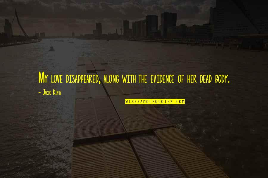Disappeared Quotes By Jarod Kintz: My love disappeared, along with the evidence of