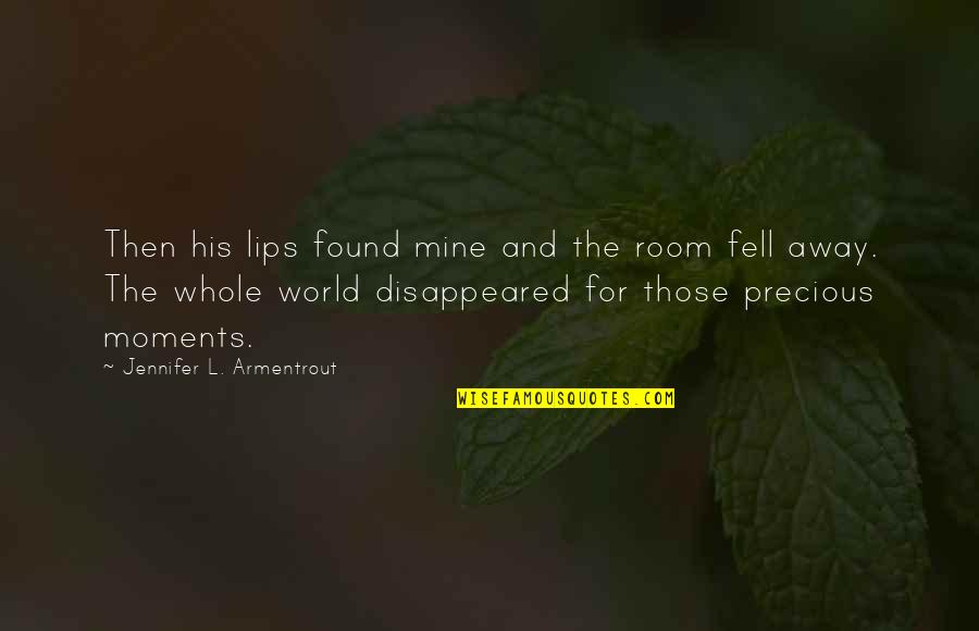 Disappeared Quotes By Jennifer L. Armentrout: Then his lips found mine and the room