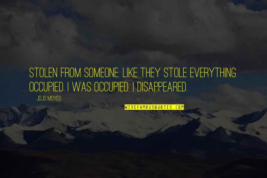 Disappeared Quotes By Jojo Moyes: Stolen from someone. Like they stole everything. Occupied.